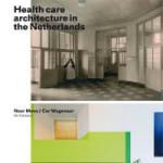 Noor Mens Cor Wagenaar - Health care Architecture in the Netherlands